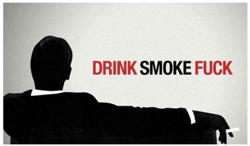 Drink. Smoke. Fuck. TFM.