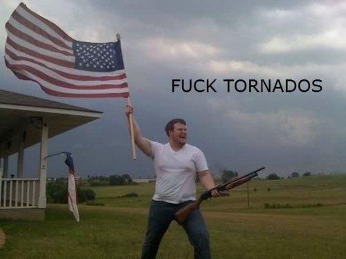 Fuck tornadoes. TFM.