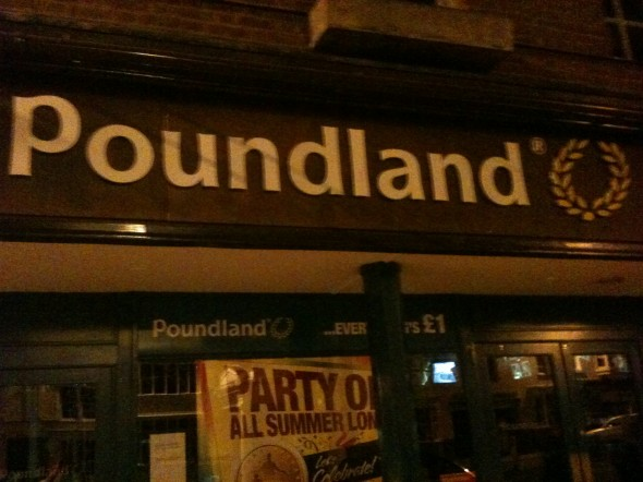 Poundland: where I take all the bitches. TFM.