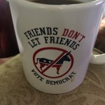 Friends don't let friends vote Democrat. TFM.