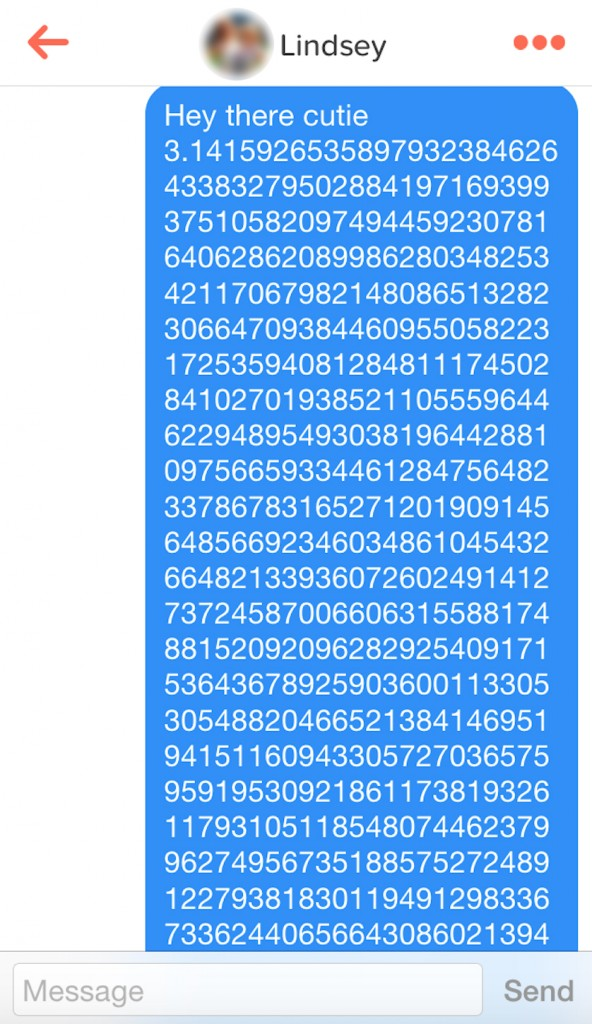 Any girl who isn't impressed by how many digits of pi you can recite is not worth your time.
